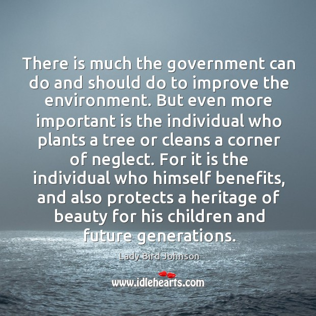 There is much the government can do and should do to improve Lady Bird Johnson Picture Quote