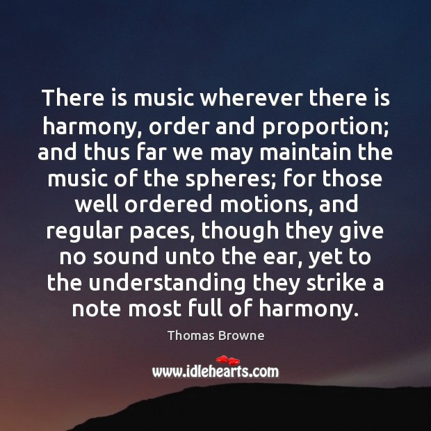Image, There is music wherever there is harmony, order and proportion; and thus