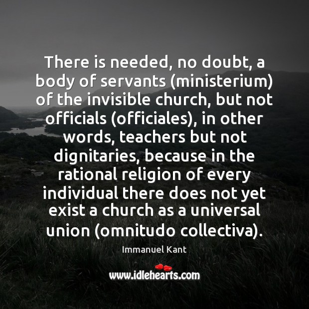 There is needed, no doubt, a body of servants (ministerium) of the Image