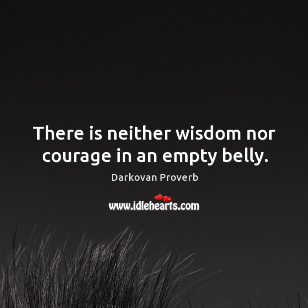 There is neither wisdom nor courage in an empty belly. Darkovan Proverbs Image