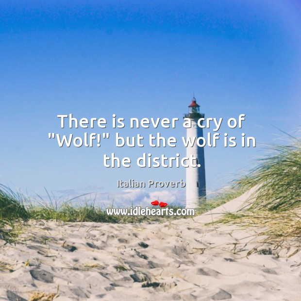 """Image, There is never a cry of """"wolf!"""" but the wolf is in the district."""