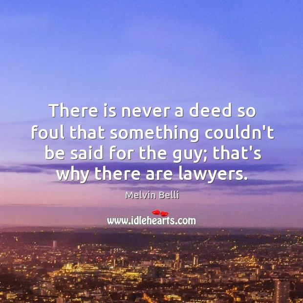 Melvin Belli Picture Quote image saying: There is never a deed so foul that something couldn't be said