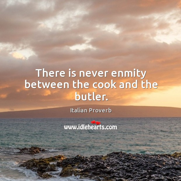 Image, There is never enmity between the cook and the butler.