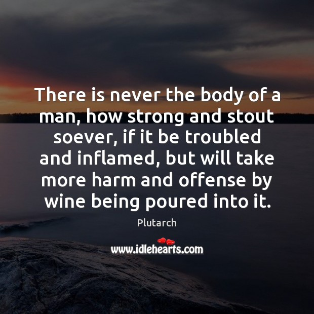 There is never the body of a man, how strong and stout Image