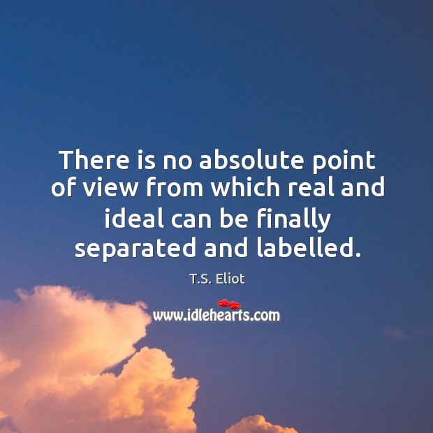 There is no absolute point of view from which real and ideal can be finally separated and labelled. Image