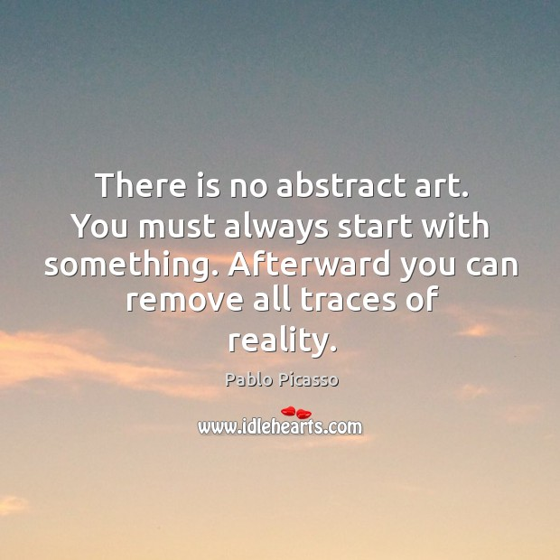 Image, There is no abstract art. You must always start with something.