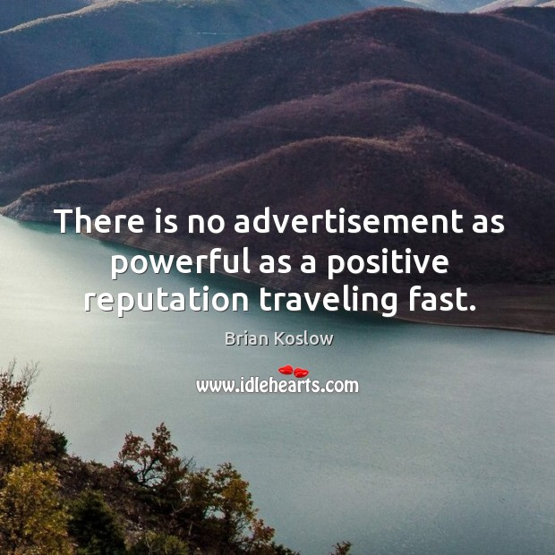 Image, There is no advertisement as powerful as a positive reputation traveling fast.