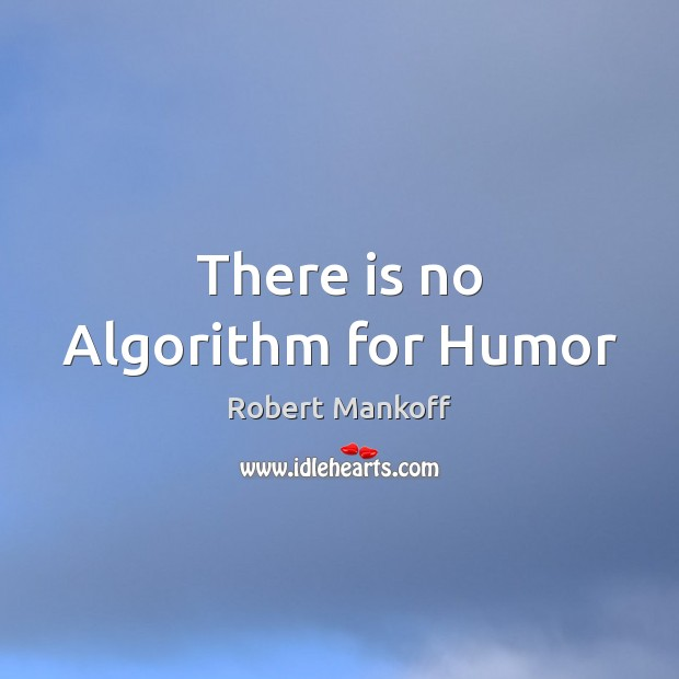 Image, There is no Algorithm for Humor