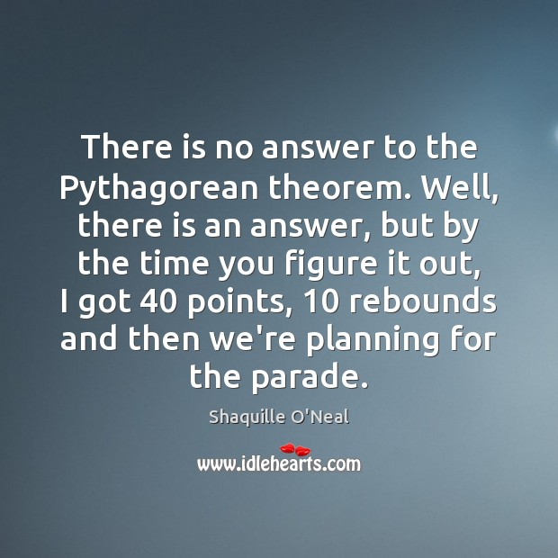 There is no answer to the Pythagorean theorem. Well, there is an Image
