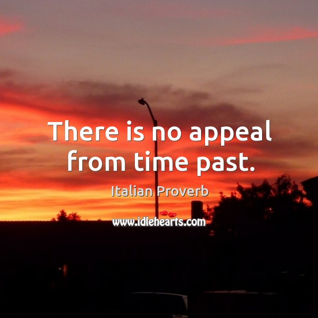 Image, There is no appeal from time past.