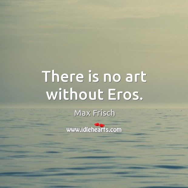 There is no art without eros. Image
