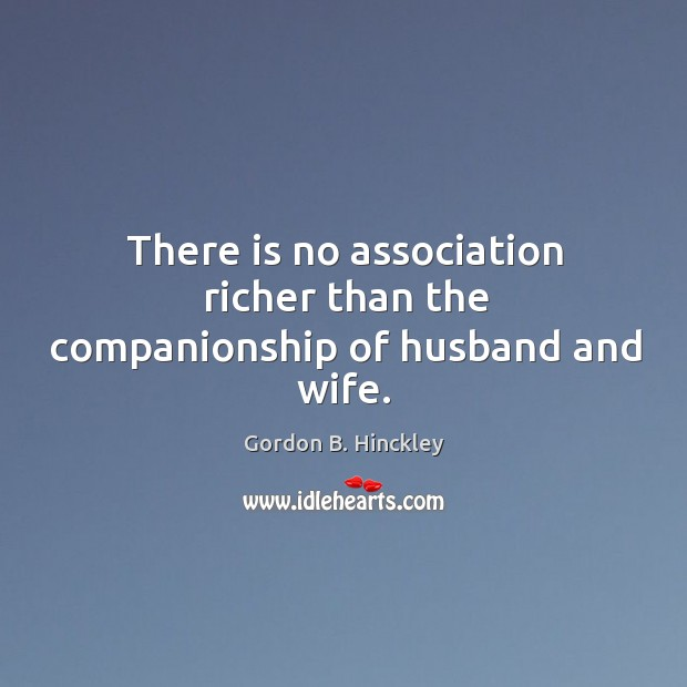 There is no association richer than the companionship of husband and wife. Image