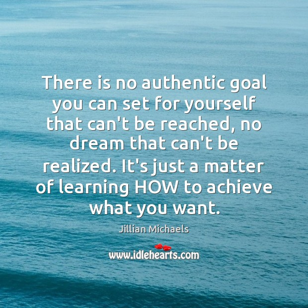 There is no authentic goal you can set for yourself that can't Jillian Michaels Picture Quote