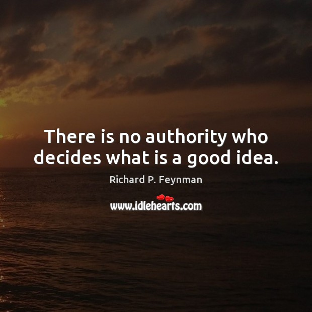 There is no authority who decides what is a good idea. Image