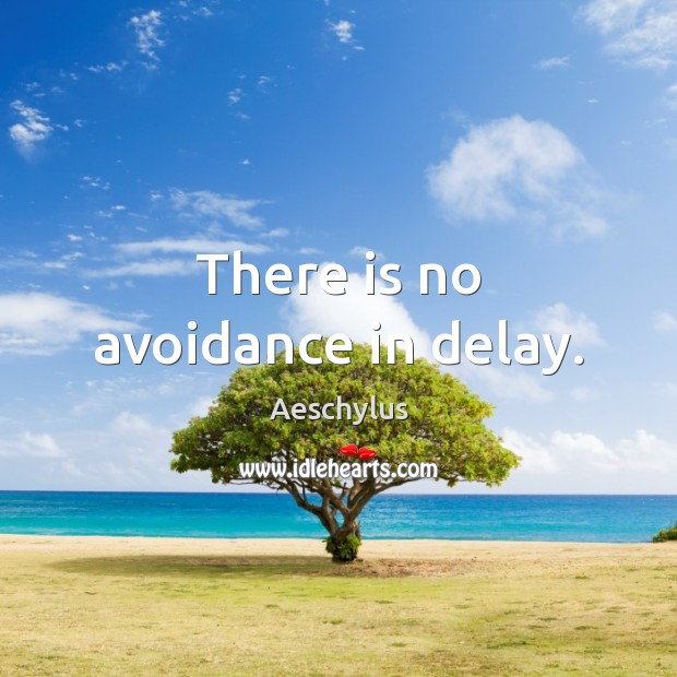Image, There is no avoidance in delay.