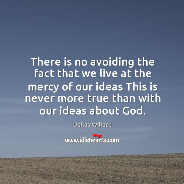 There is no avoiding the fact that we live at the mercy Image