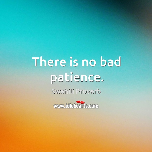 There is no bad patience. Swahili Proverbs Image