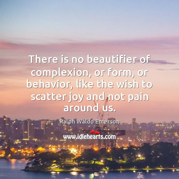 There is no beautifier of complexion, or form, or behavior, like the Image
