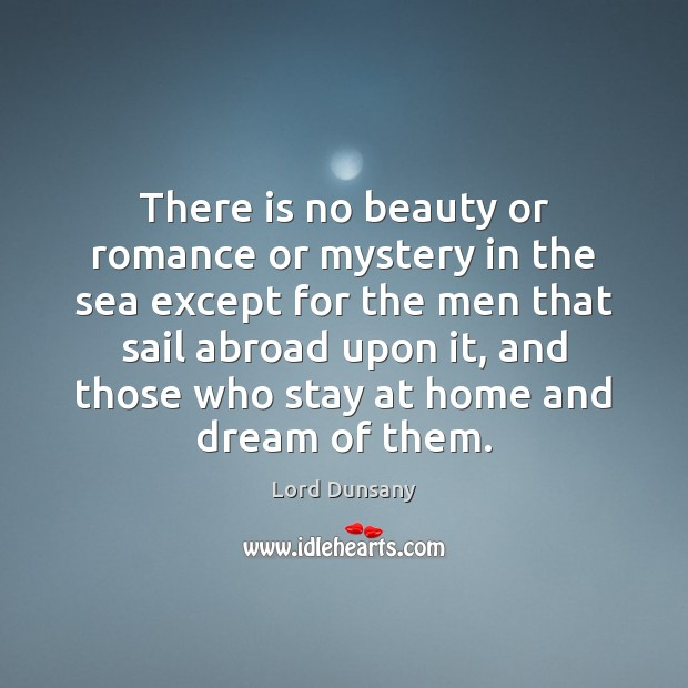 Image, There is no beauty or romance or mystery in the sea except