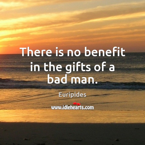 There is no benefit in the gifts of a bad man. Image
