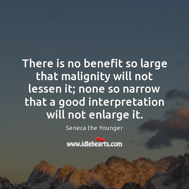 There is no benefit so large that malignity will not lessen it; Image