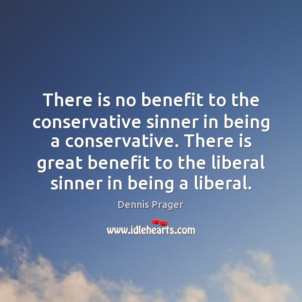 There is no benefit to the conservative sinner in being a conservative. Image