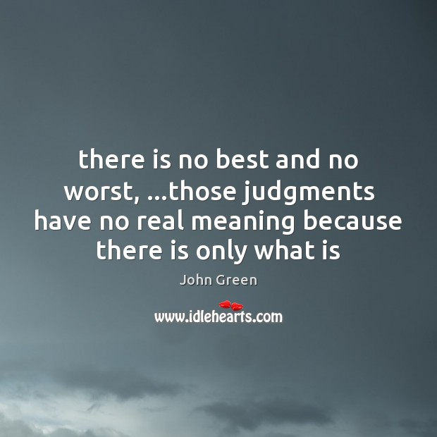 There is no best and no worst, …those judgments have no real Image
