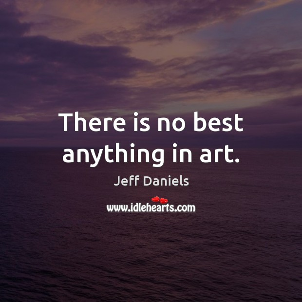 There is no best anything in art. Image