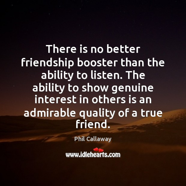 Image, There is no better friendship booster than the ability to listen. The