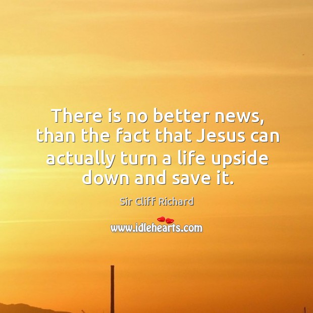 There is no better news, than the fact that jesus can actually turn a life upside down and save it. Image