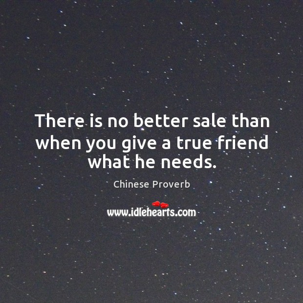 Image, There is no better sale than when you give a true friend what he needs.