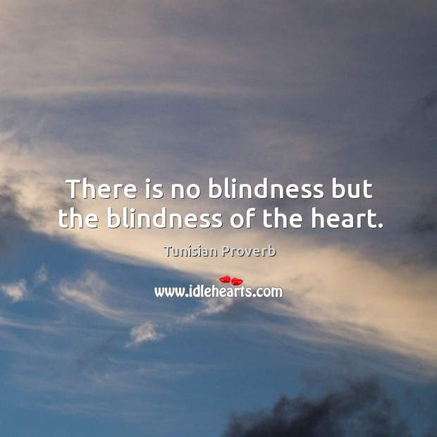 There is no blindness but the blindness of the heart. Tunisian Proverbs Image