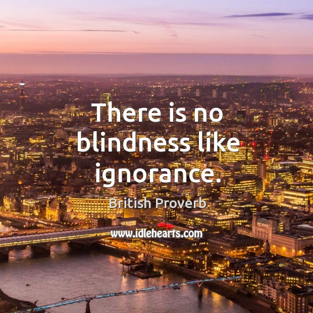 There is no blindness like ignorance. British Proverbs Image