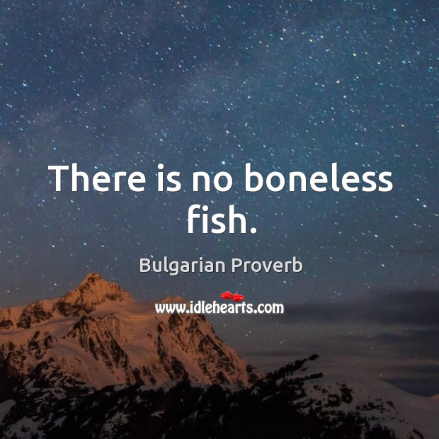 There is no boneless fish. Bulgarian Proverbs Image