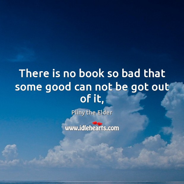 There is no book so bad that some good can not be got out of it, Image