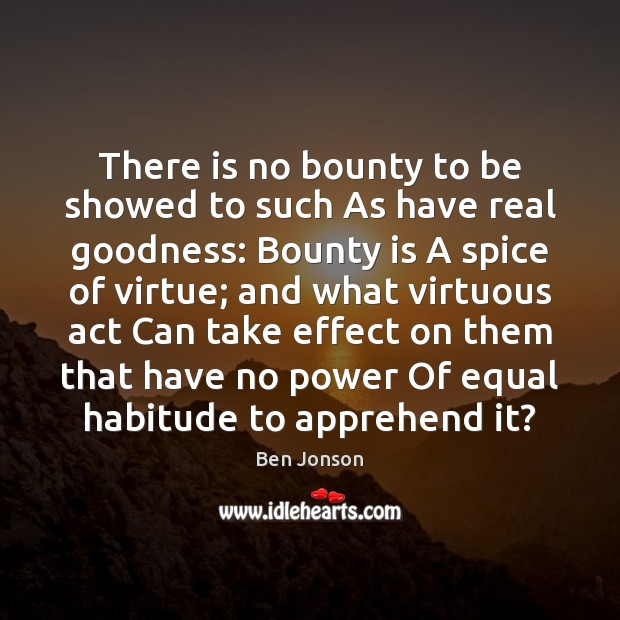 There is no bounty to be showed to such As have real Image
