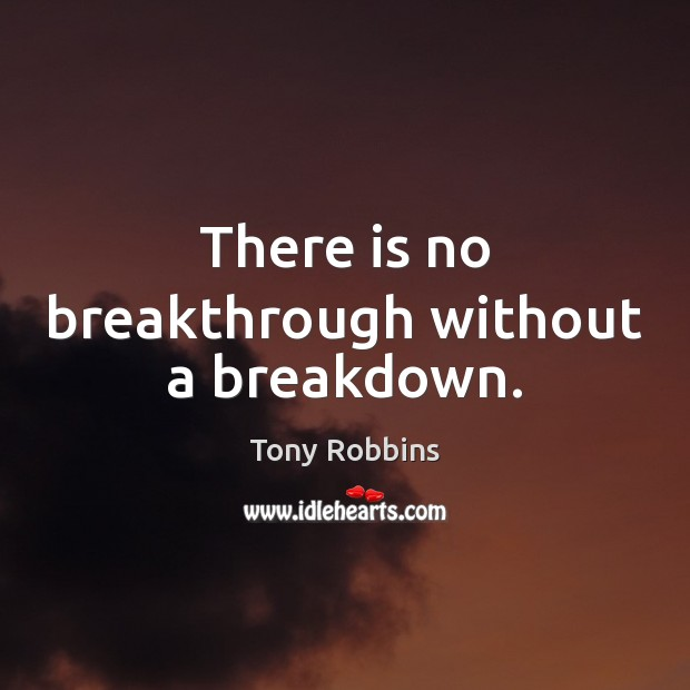 Image, There is no breakthrough without a breakdown.