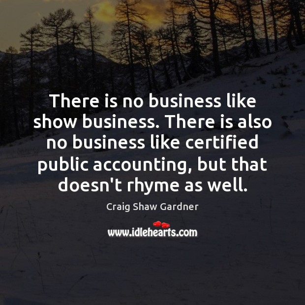 Image, There is no business like show business. There is also no business