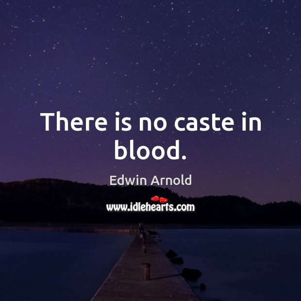 There is no caste in blood. Image