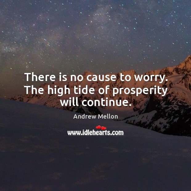 Image, There is no cause to worry. The high tide of prosperity will continue.
