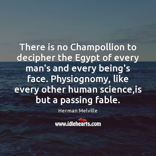 There is no Champollion to decipher the Egypt of every man's and Herman Melville Picture Quote