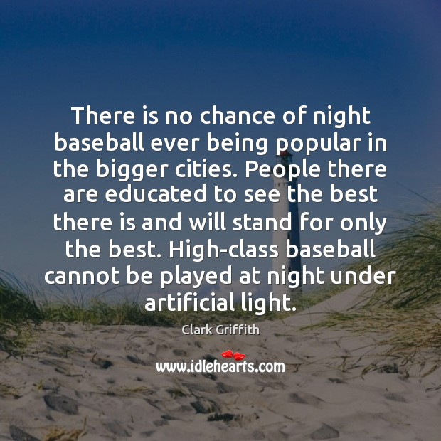 Image, There is no chance of night baseball ever being popular in the