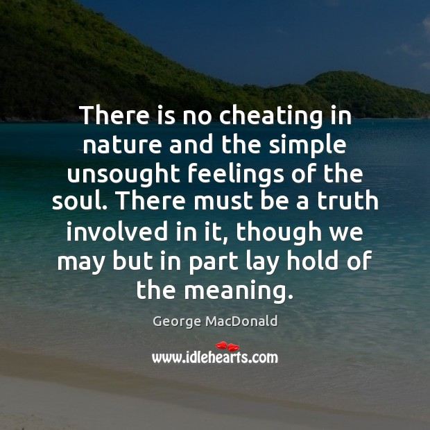 There is no cheating in nature and the simple unsought feelings of Image