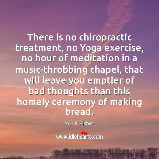 Image, There is no chiropractic treatment, no Yoga exercise, no hour of meditation