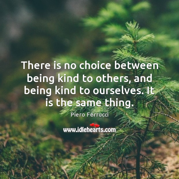 Image, There is no choice between being kind to others, and being kind