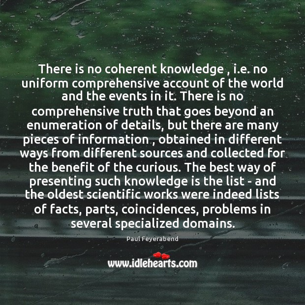 There is no coherent knowledge , i.e. no uniform comprehensive account of Paul Feyerabend Picture Quote