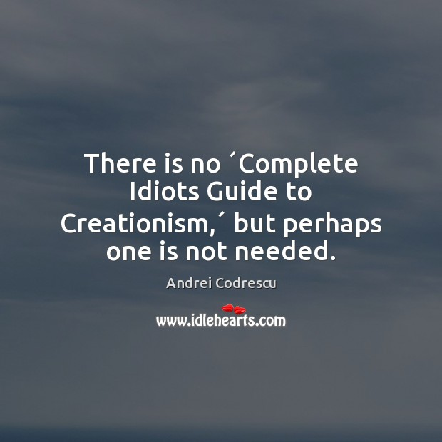 Image, There is no ´Complete Idiots Guide to Creationism,´ but perhaps one is not needed.