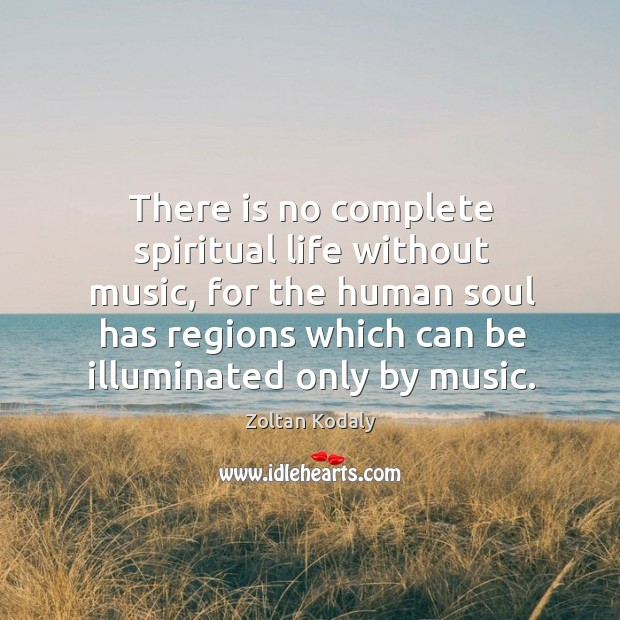 There is no complete spiritual life without music, for the human soul Image