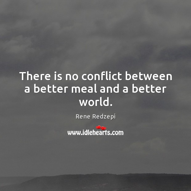 There is no conflict between a better meal and a better world. Image