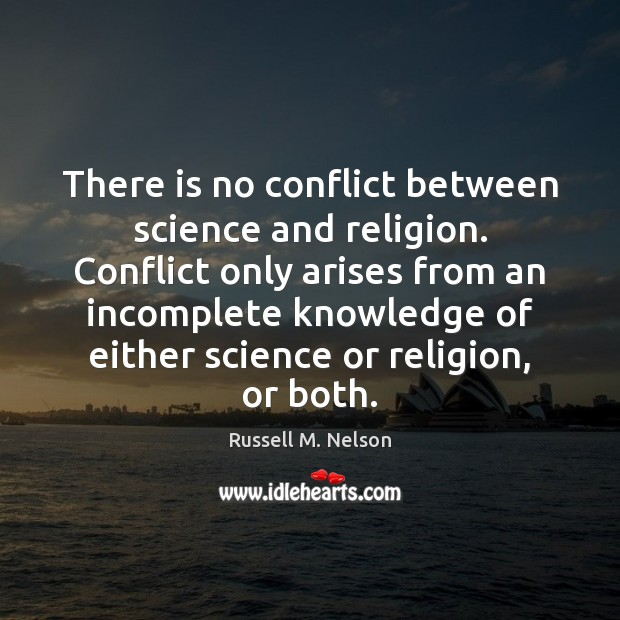 There is no conflict between science and religion. Conflict only arises from Image